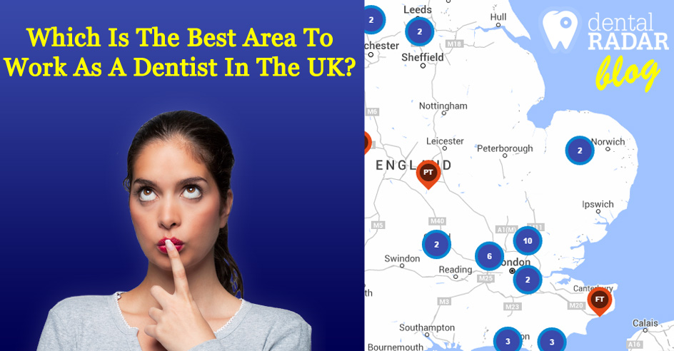 Which Is The Best Area To Work As A Dentist In UK?