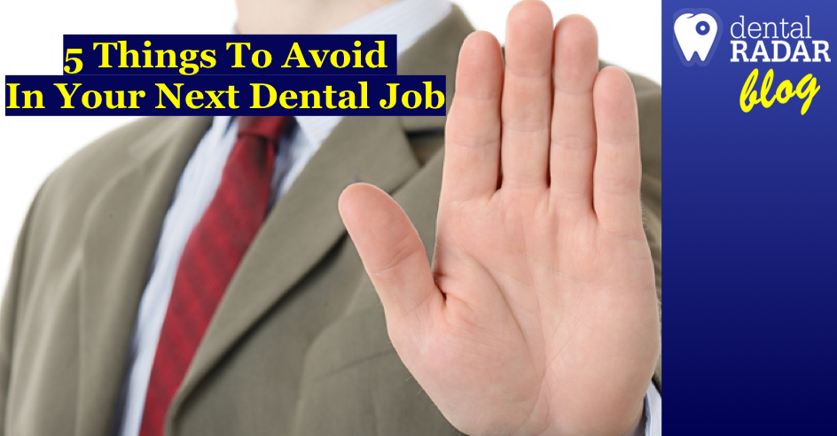 5 Things To Avoid In Your Next Dental Job